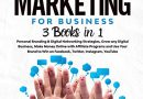 Social Media Marketing for Business: 3 books in 1: Grow any Digital Business and Make Money Online with Affiliate Programs and Use Your Brand to Win on Facebook, Twitter, Instagram, Youtube.