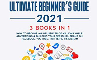 Social Media Marketing Ultimate Beginner's Guide 2021: 3 Books in 1: How to Become an Influencer of Millions While Advertising & Building Your Personal Brand on Facebook, Youtube, Twitter & Instagram